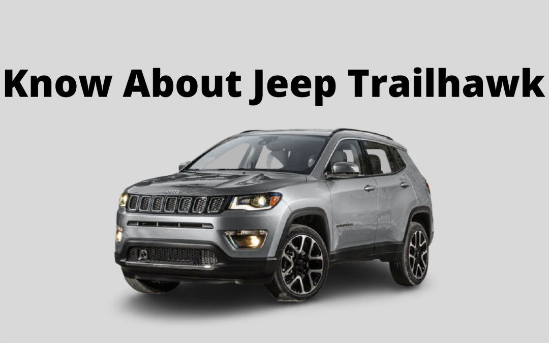 Everything You Ever Wanted To Know About Jeep Trailhawk