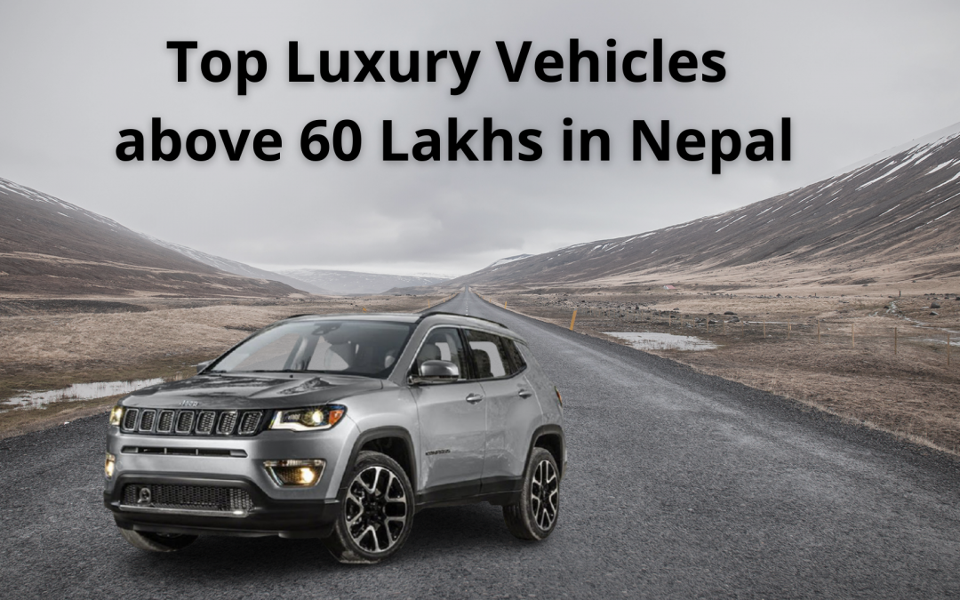 Top Best Luxury Vehicles above 60 Lakhs in Nepal
