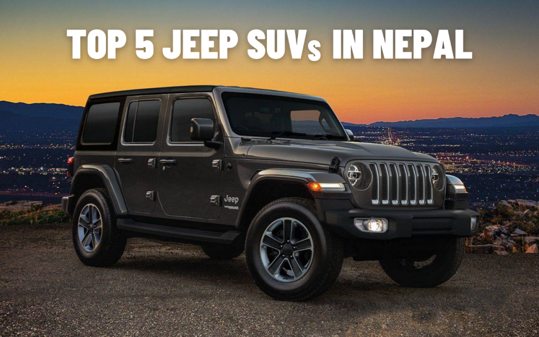 Top 5 Jeep SUVs That You Can Buy In Nepal 2021